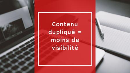 Si Google remarque de contenu dupliqué, il vous donnera moins de visibilité sur le net.