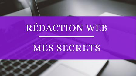 Pour que vous me connaissiez mieux, je vous dévoile mes secrets en rédaction web.